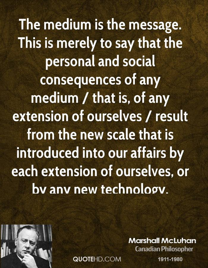 marshall-mcluhan-quote-the-medium-is-the-message-this-is-merely-to